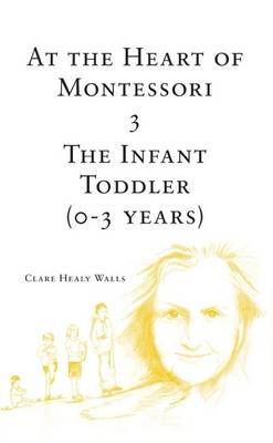 At the Heart of Montessori: v. 3: Infant Toddler (0-3 Years)