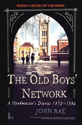Old Boys' Network: A Headmaster's Diaries 1972-1988