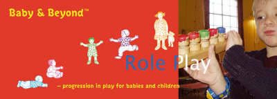 Role Play: Progression in Play for Babies and Children