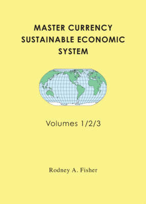 Master Currency Sustainable Economic System: v. 1, 2 & 3