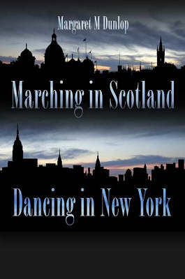 Marching in Scotland, Dancing in New York