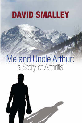 Me and Uncle Arthur: A Story of Arthritis