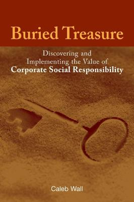Buried Treasure: Discovering and Implementing the Value of Corporate Social Responsibility
