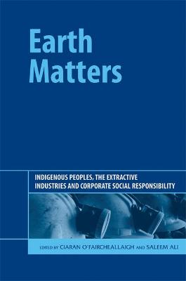 Earth Matters: Indigenous Peoples, the Extractive Industries and Corporate Social Responsibility