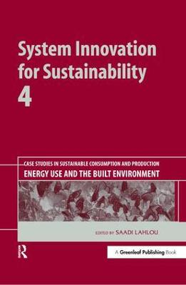 System Innovation for Sustainability 4: Case Studies in Sustainable Consumption and Production - Energy Use and the Built Environment