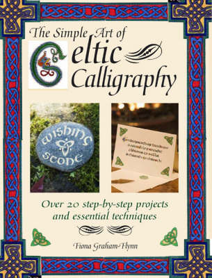Simple Art of Celtic Calligraphy: Over 20 Step-by-Step Projects and Essential Techniques