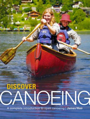 Discover Canoeing: A Complete Introduction to Open Canoeing