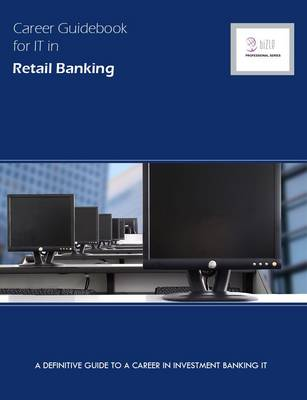 Career Guidebook for IT in Retail Banking: A Definitive Guide to a Career in Retail Banking IT