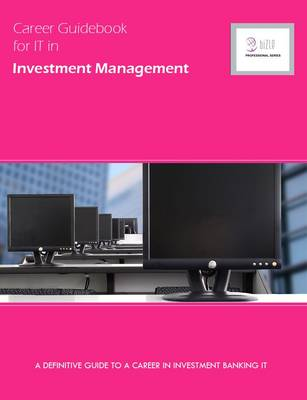 Career Guidebook for IT in Investment Management: A Definitive Guide to a Career in Investment Management IT