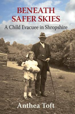 Beneath Safer Skies: A Child Evacuee in Shropshire