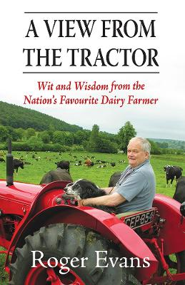 A View from the Tractor: Wit and Wisdom from the Nation's Favourite Dairy Farmer