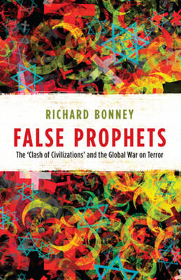 False Prophets: The `Clash of Civilizations' and the Global War on Terror