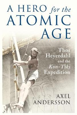 "A Hero for the Atomic Age: Thor Heyerdahl and the ""Kon-Tiki"" Expedition"