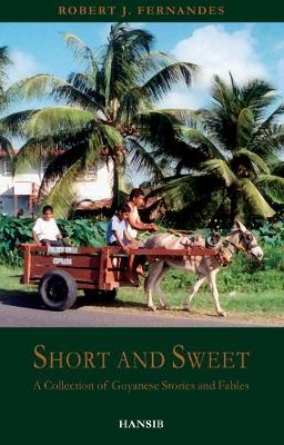 Short And Sweet: A Collection of Guyanese Stories and Fables