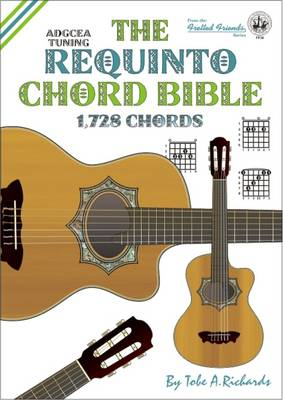 The Requinto Chord Bible: ADGCEA Standard Tuning 1,728 Chords: 2015