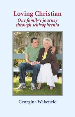 Loving Christian: Schizophrenia: a Journey of Recovery
