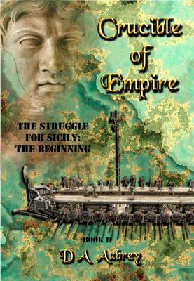 Crucible of Empire: Bk. 2: The Struggle for Sicily: the Beginning
