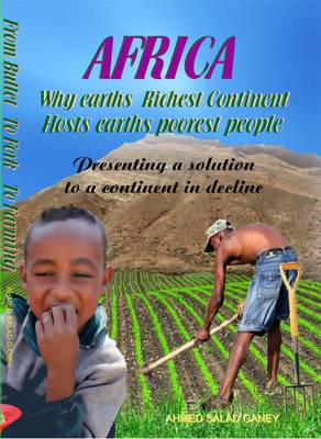 Africa - Why Earths Richest Continent Hosts Earths Poorest People: Presenting the Solution to a Continent in Decline