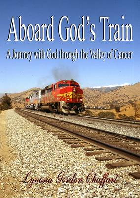 Aboard God's Train: A Journey with God Through the Valley of Cancer