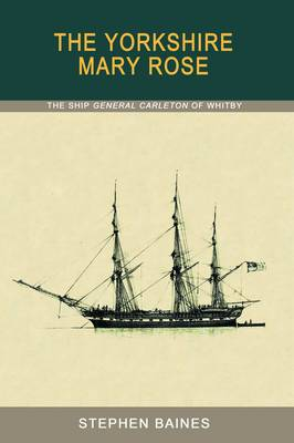 """The Yorkshire """"Mary Rose"""": The Ship """"General Carleton"""" of Whitby"""