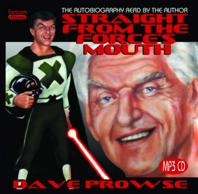 Straight from the Force's Mouth: The Dave Prowse Autobiography