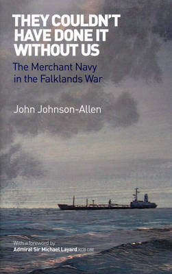 They Couldn't Have Done it without Us: The Merchant Navy in the Falklands War