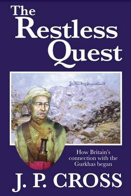 The Restless Quest: How Britain's Connection with the Gurkhas Began