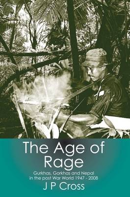 The Age of Rage: Gurkhas, Gorkhas and Nepal in the Post-War World 1947-2008