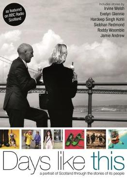Days Like This: A Portrait of Scotland Through the Extraordinary Stories of Its People