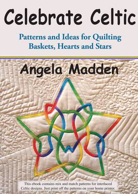 Celebrate Celtic: Patterns and Ideas for Quilting Baskets, Hearts and Stars