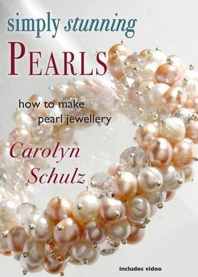 Simply Stunning Pearls: How to Make Pearl Jewellery