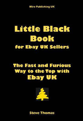 Little Black Book for EBay UK Sellers: The Fast and Furious Way to the Top with EBay UK
