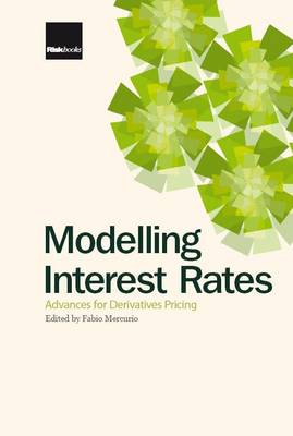 Modelling Interest Rates: Advances in Derivatives Pricing
