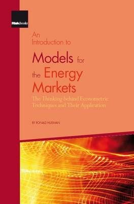 An Introduction to Models for the Energy Markets: The Thinking Behind Econometric Techniques and Their Application