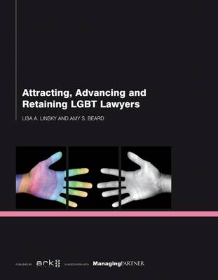 Attracting, Advancing and Retaining LGBT Lawyers