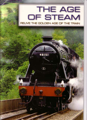 The Age of Steam: Re-live the Golden Age of the Train