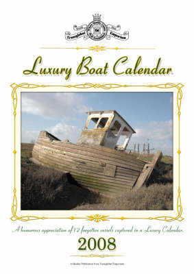 Luxury Boat Calendar 2008: A Humorous Appreciation of Forgotten or Lost Boats Captured in a Luxury Calendar: 2008