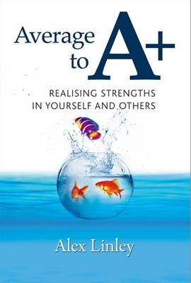 Average to A+: Realising Strengths in Yourself and Others