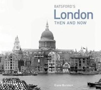 London Then and Now: A Photographic Guide to London Past and Present