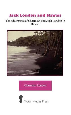Jack London and Hawaii: The Adventures of Charmian and Jack London in Hawaii