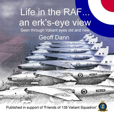 Life in the RAF... an Erk's-eye View: Seen Through Valiant Eyes Old and New