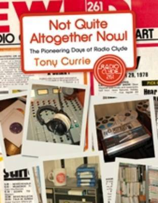 Not Quite Altogether Now!: The Pioneering Days of Radio Clyde