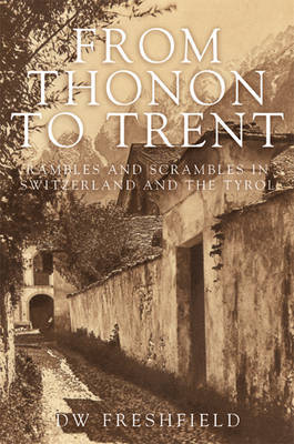Across Country from Thonon to Trent: Rambles and Scrambles in Switzerland and the Tyrol