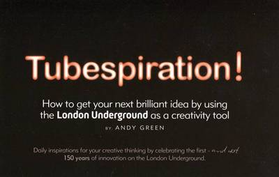 Tubespiration: How to Get Your Next Brilliant Idea by Using the London Underground as a Creativity Tool