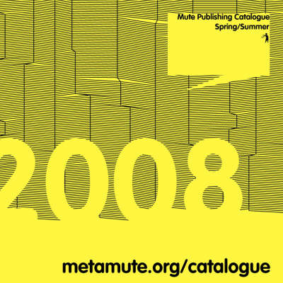 Mute Magazine: 2008: Catalogue Spring/Summer
