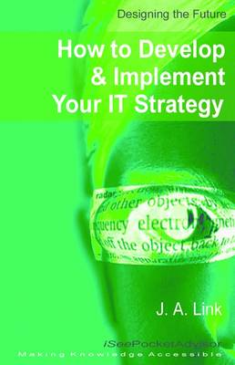 Designing the Future: How to Develop and Implement Your IT Strategy