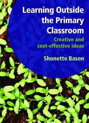Learning Outside the Primary Classroom: Creative and Cost-Effective Ideas: A Comprehensive Guide to Establishing an Outdoor Classroom