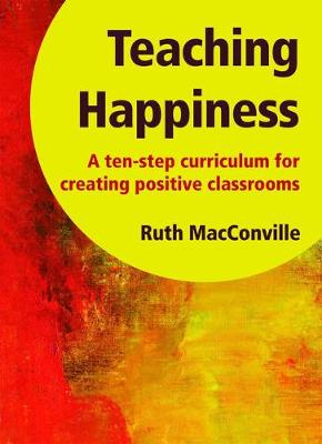 Teaching Happiness: A Ten-Step Curriculum for Creating Positive Classrooms