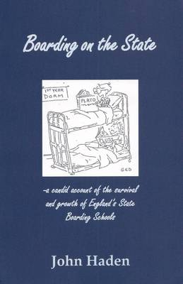 Boarding on the State: A Candid Account of the Survival & Growth of Boarding in England's State Boarding Schools