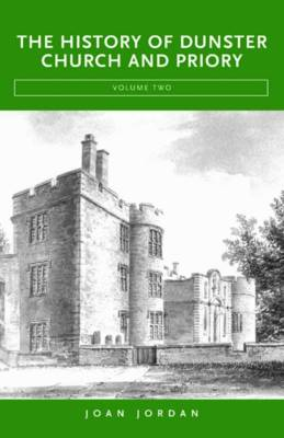 The History of Dunster Church and Priory: v. 2